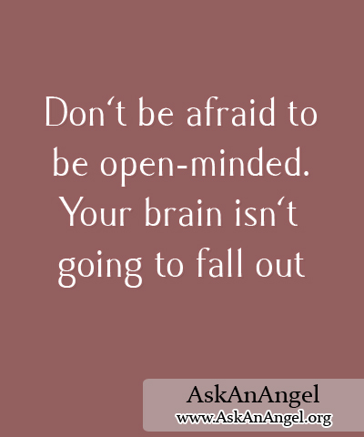 Dont Be Afraid To Be Open Minded Your Brain Isnt Going To Fall
